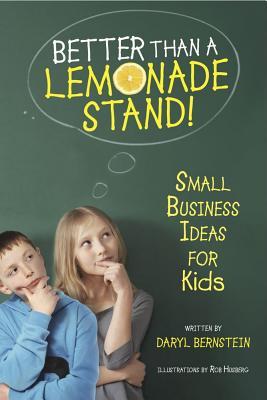Better Than a Lemonade Stand! By Bernstein, Daryl/ Husberg, Rob (ILT)